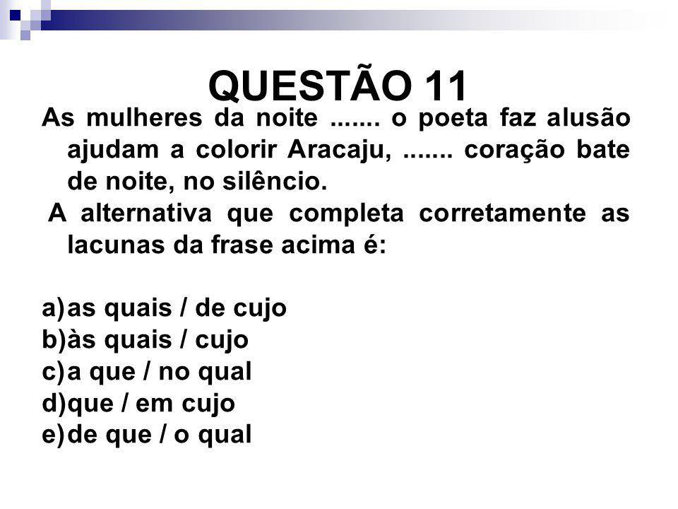 QUESTÃO 11 As mulheres da noite ....... o poeta faz alusão ajudam a colorir Aracaju, ....... coração bate de noite, no silêncio.