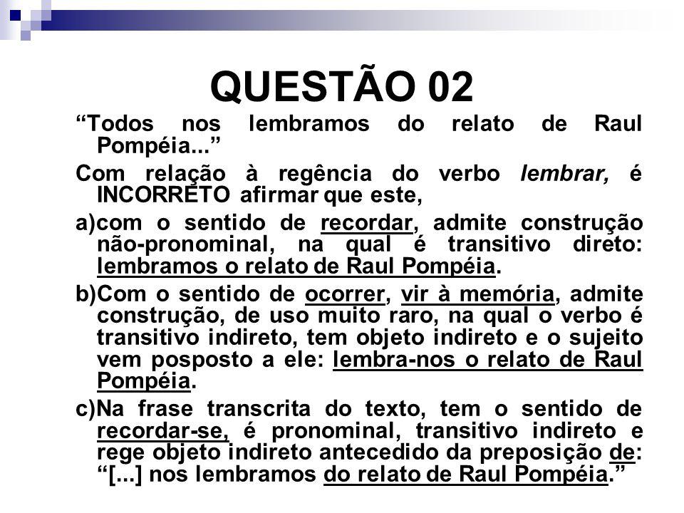 QUESTÃO 02 Todos nos lembramos do relato de Raul Pompéia...