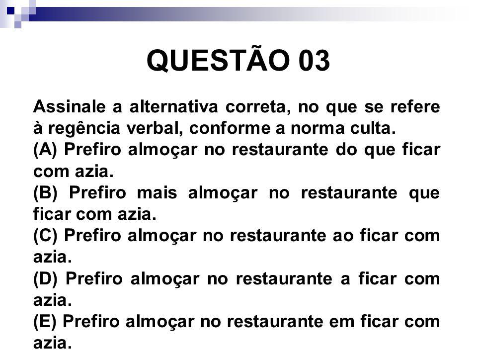 QUESTÃO 03 Assinale a alternativa correta, no que se refere à regência verbal, conforme a norma culta.