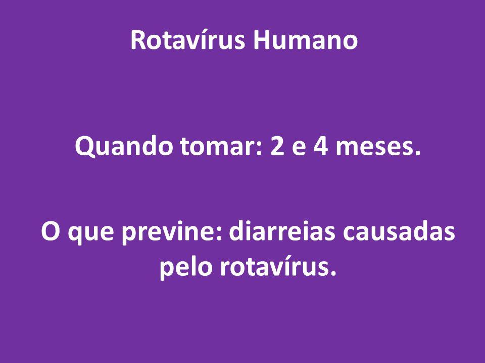 O que previne: diarreias causadas pelo rotavírus.