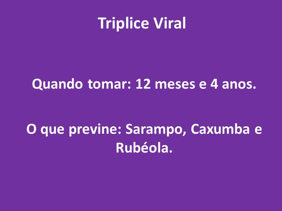 Triplice Viral Quando tomar: 12 meses e 4 anos.