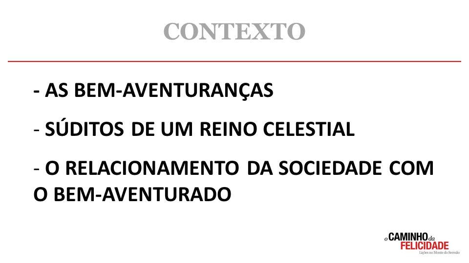 CONTEXTO - AS BEM-AVENTURANÇAS SÚDITOS DE UM REINO CELESTIAL