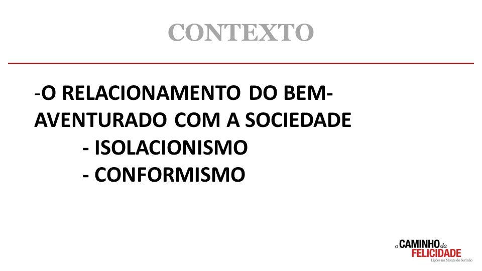 CONTEXTO O RELACIONAMENTO DO BEM-AVENTURADO COM A SOCIEDADE
