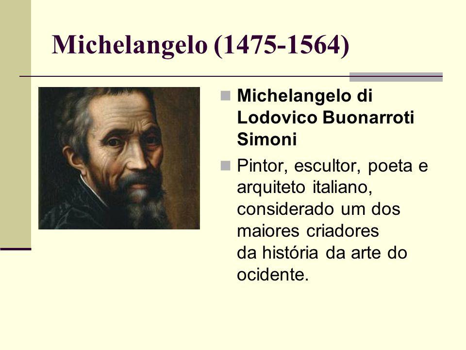 Michelangelo (1475-1564) Michelangelo di Lodovico Buonarroti Simoni