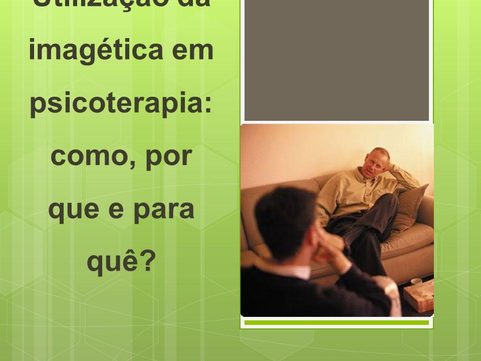 Utilização da imagética em psicoterapia: como, por que e para quê
