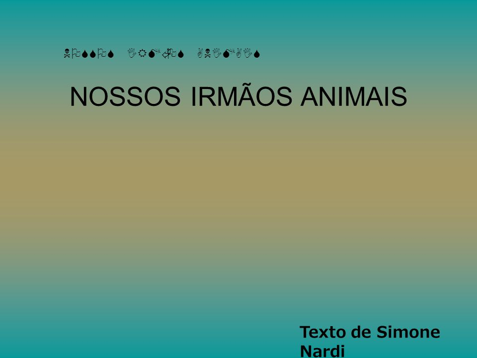 NOSSOS IRMÃOS ANIMAIS NOSSOS IRMÃOS ANIMAIS Texto de Simone Nardi