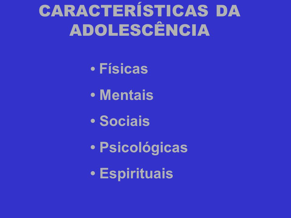 CARACTERÍSTICAS DA ADOLESCÊNCIA