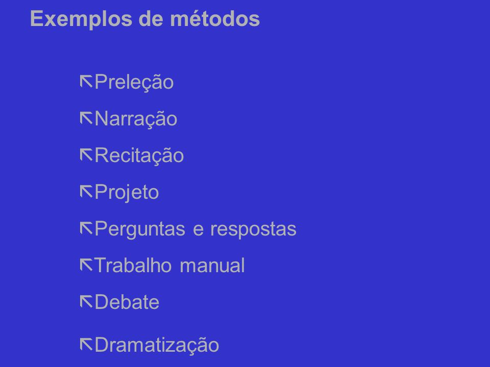 Exemplos de métodos Preleção Narração Recitação Projeto