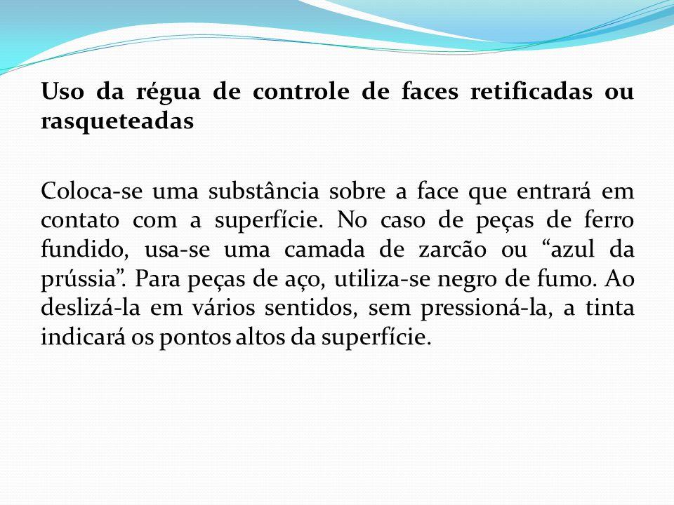 Uso da régua de controle de faces retificadas ou rasqueteadas Coloca-se uma substância sobre a face que entrará em contato com a superfície.