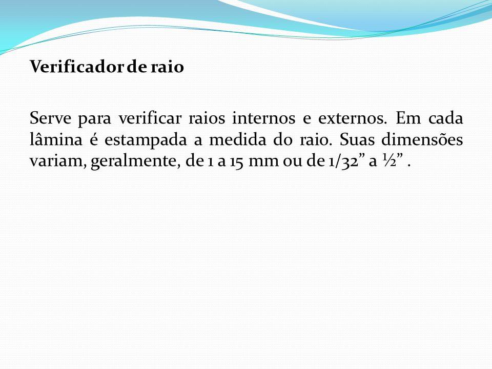 Verificador de raio Serve para verificar raios internos e externos
