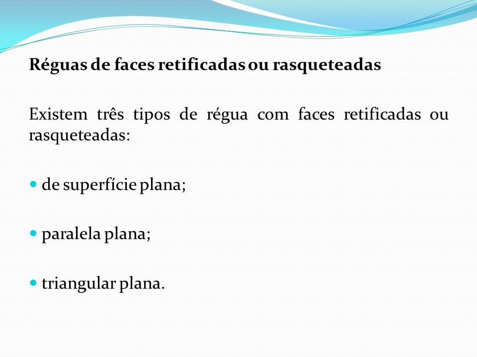 Réguas de faces retificadas ou rasqueteadas