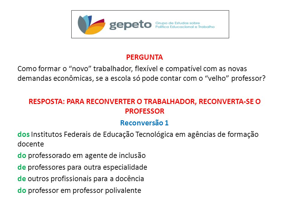 RESPOSTA: PARA RECONVERTER O TRABALHADOR, RECONVERTA-SE O PROFESSOR