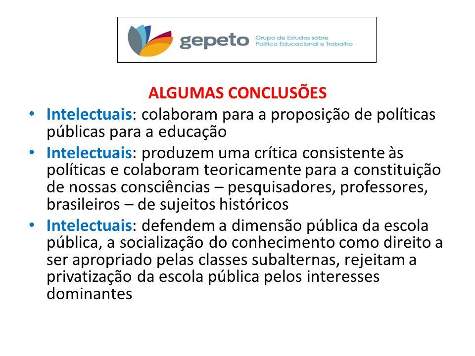 ALGUMAS CONCLUSÕES Intelectuais: colaboram para a proposição de políticas públicas para a educação.