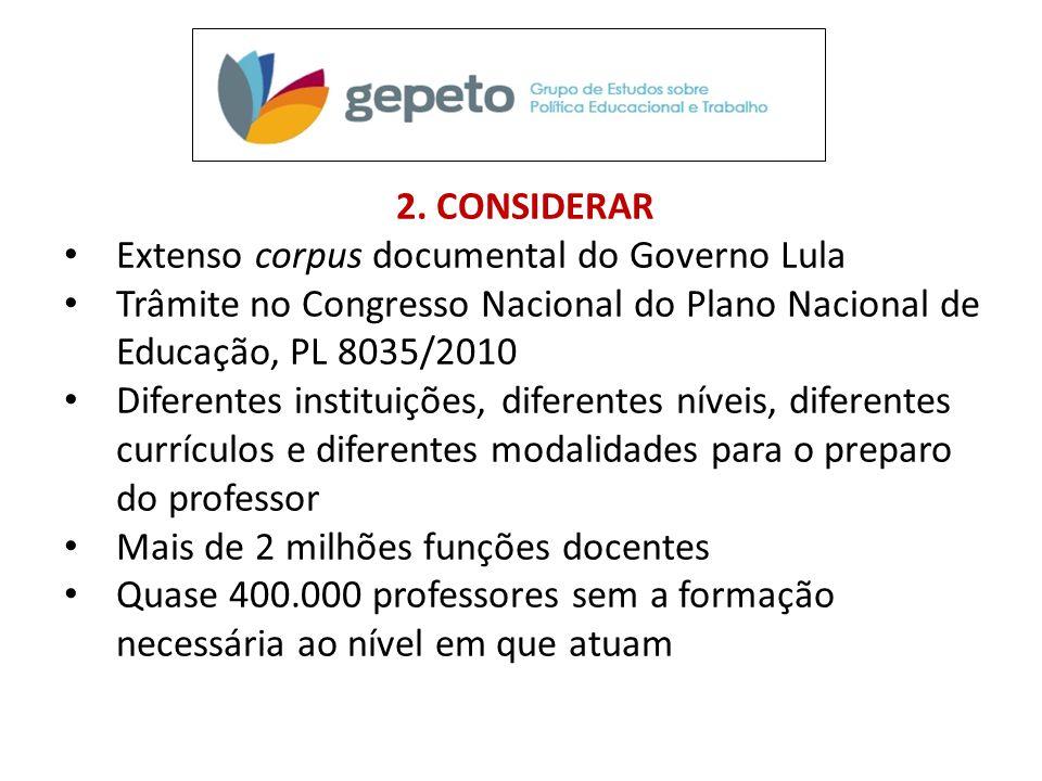 2. CONSIDERAR Extenso corpus documental do Governo Lula. Trâmite no Congresso Nacional do Plano Nacional de Educação, PL 8035/2010.