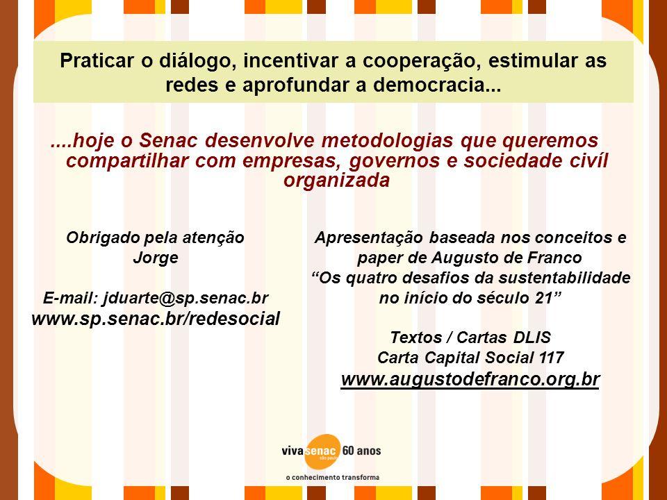 Praticar o diálogo, incentivar a cooperação, estimular as redes e aprofundar a democracia...