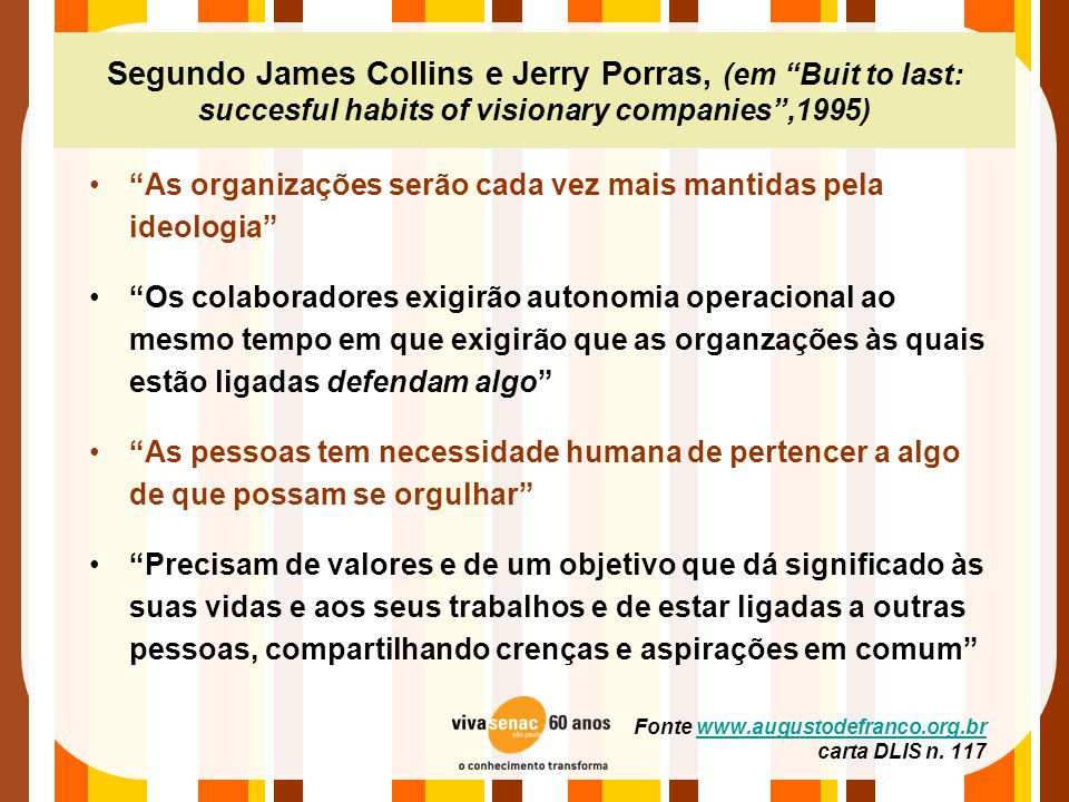 Segundo James Collins e Jerry Porras, (em Buit to last: succesful habits of visionary companies ,1995)