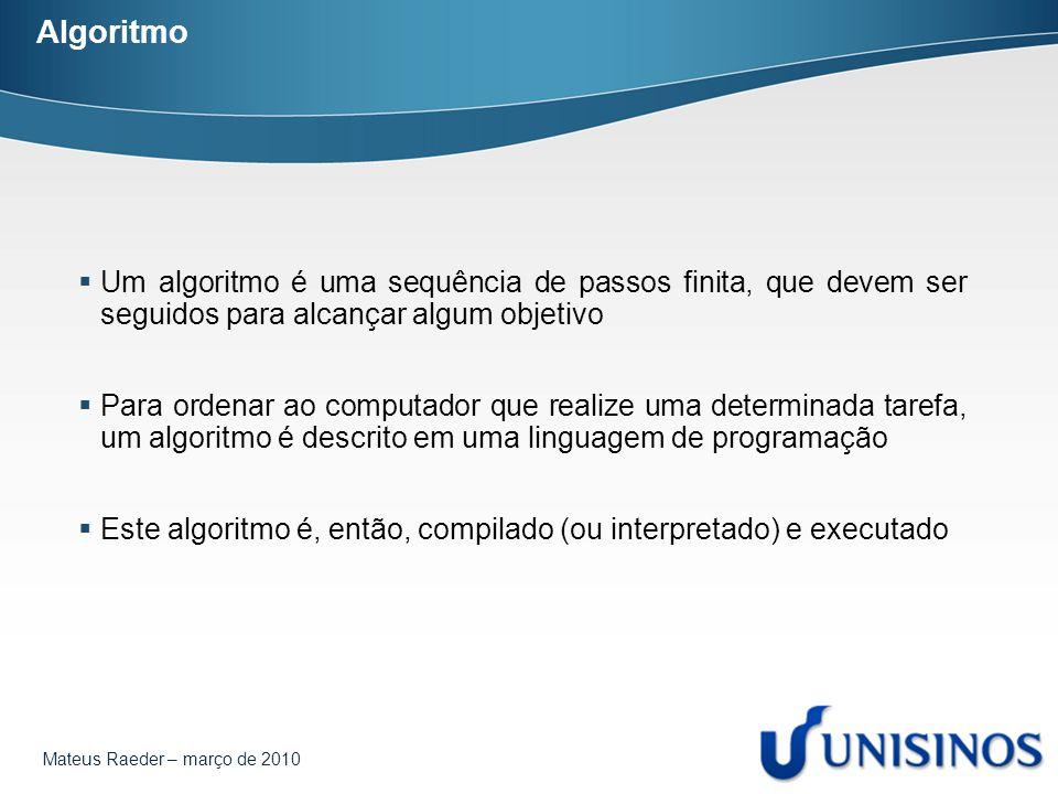 Algoritmo Um algoritmo é uma sequência de passos finita, que devem ser seguidos para alcançar algum objetivo.