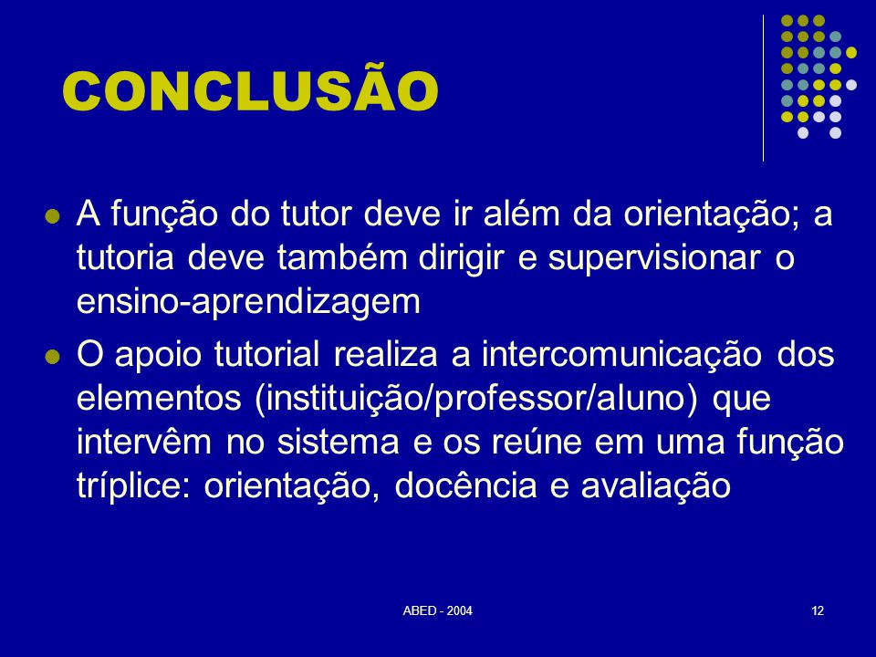 CONCLUSÃO A função do tutor deve ir além da orientação; a tutoria deve também dirigir e supervisionar o ensino-aprendizagem.