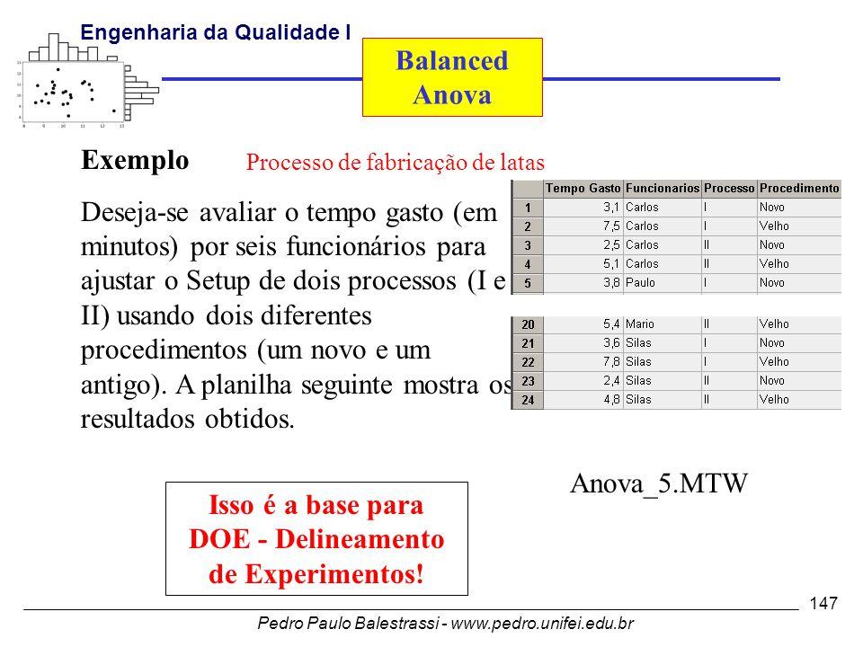 Isso é a base para DOE - Delineamento de Experimentos!