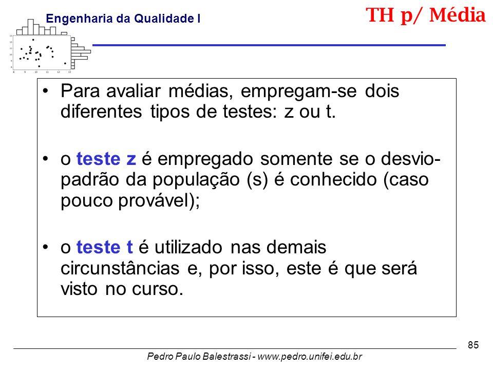 TH p/ Média Para avaliar médias, empregam-se dois diferentes tipos de testes: z ou t.
