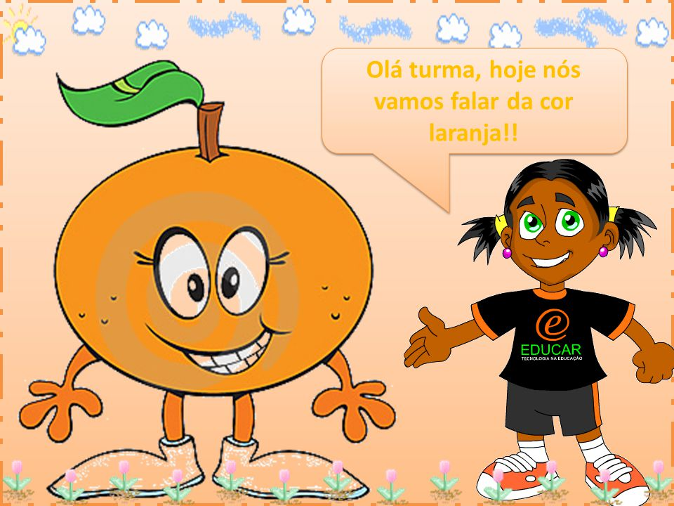 Olá turma, hoje nós vamos falar da cor laranja!!