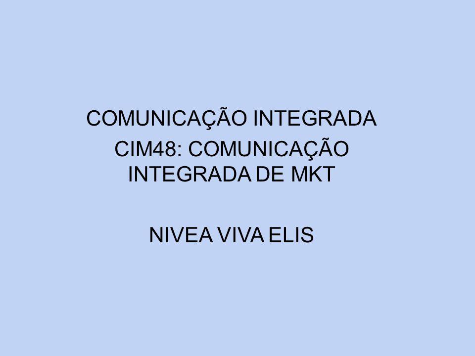 COMUNICAÇÃO INTEGRADA CIM48: COMUNICAÇÃO INTEGRADA DE MKT