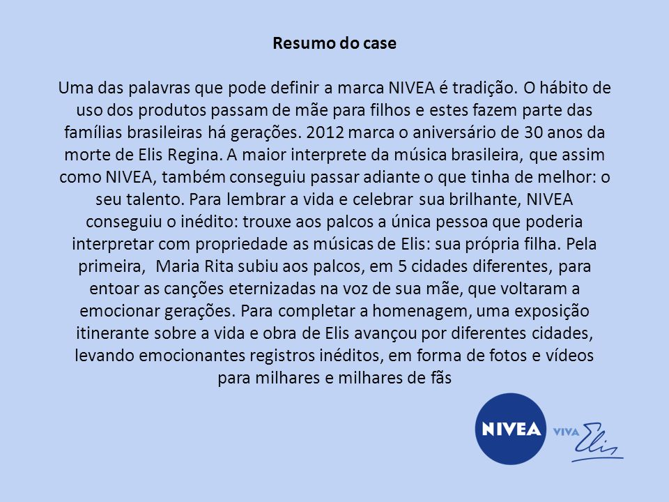 Resumo do case Uma das palavras que pode definir a marca NIVEA é tradição.