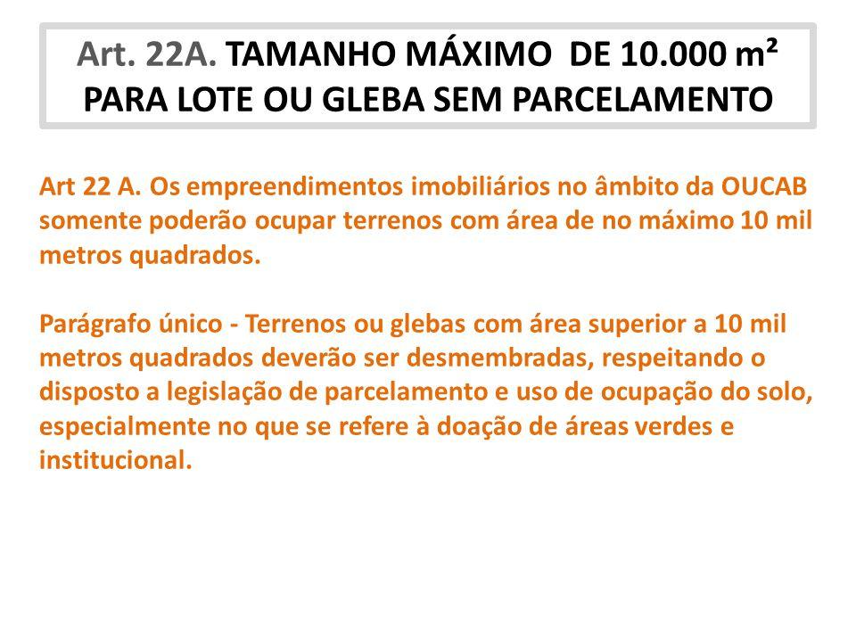 Art. 22A. TAMANHO MÁXIMO DE 10.000 m² PARA LOTE OU GLEBA SEM PARCELAMENTO