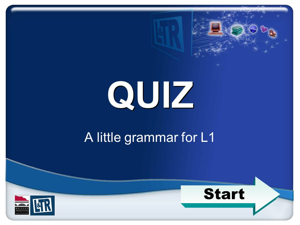 QUIZ A little grammar for L1 Start