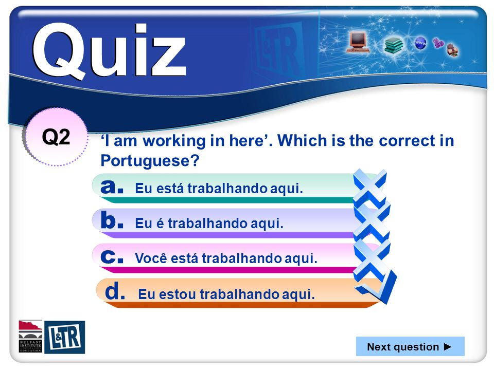 'I am working in here'. Which is the correct in Portuguese