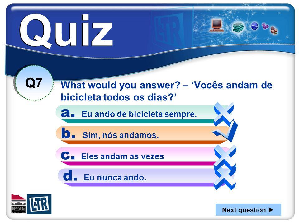 What would you answer – 'Vocês andam de bicicleta todos os dias '