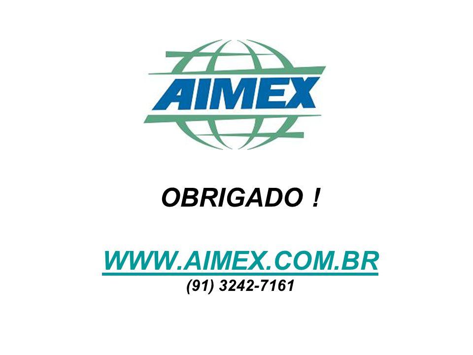 OBRIGADO ! WWW.AIMEX.COM.BR (91) 3242-7161