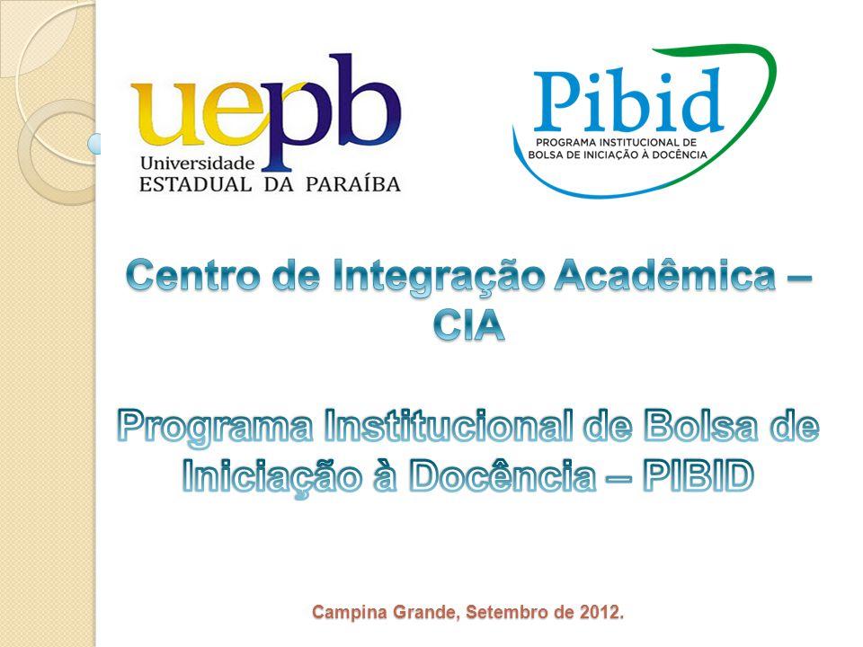 Centro de Integração Acadêmica – CIA Programa Institucional de Bolsa de Iniciação à Docência – PIBID Campina Grande, Setembro de 2012.
