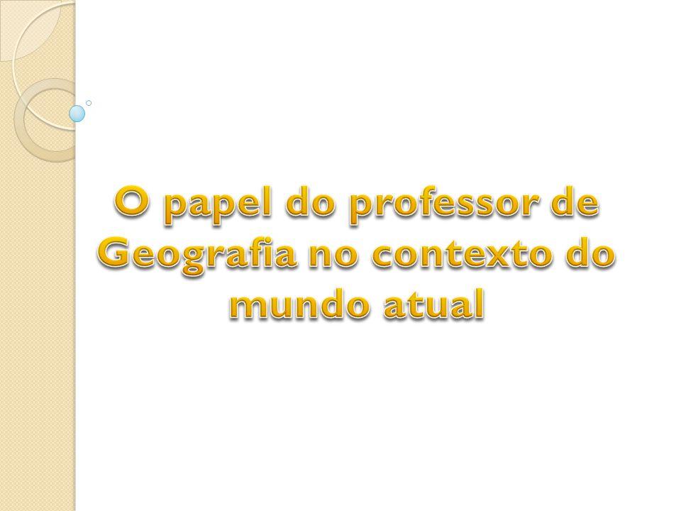 O papel do professor de Geografia no contexto do mundo atual