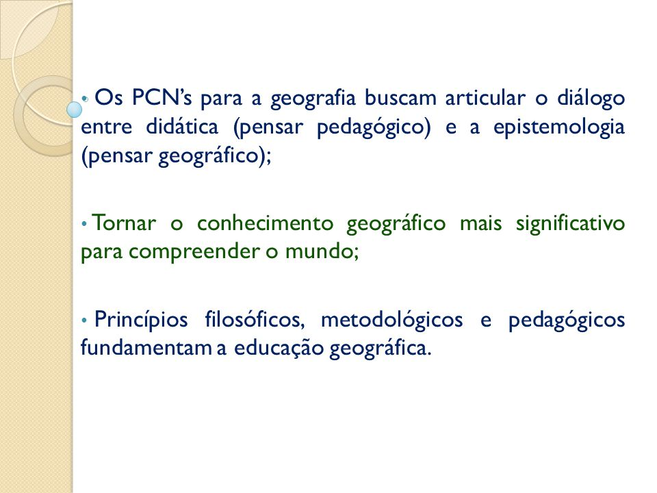 Os PCN's para a geografia buscam articular o diálogo entre didática (pensar pedagógico) e a epistemologia (pensar geográfico);