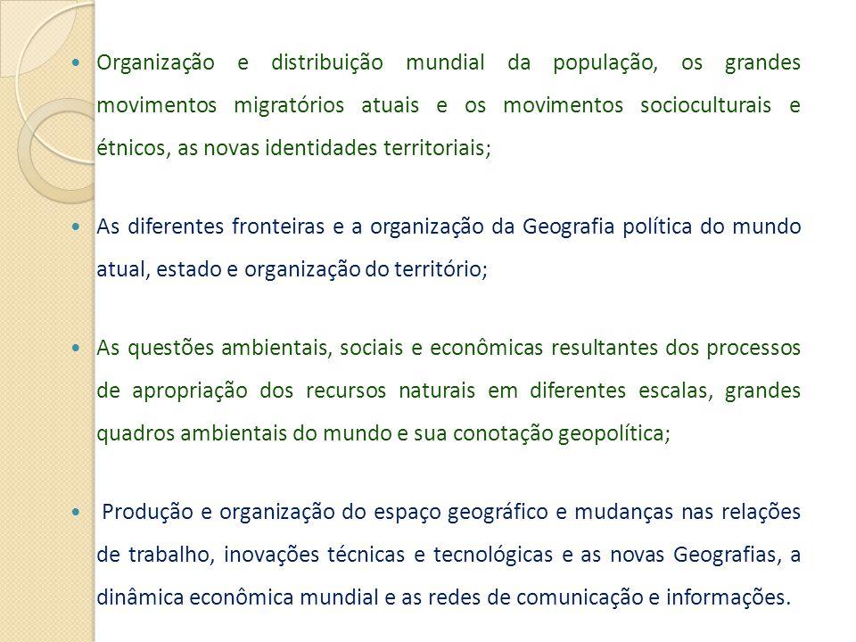 Organização e distribuição mundial da população, os grandes movimentos migratórios atuais e os movimentos socioculturais e étnicos, as novas identidades territoriais;