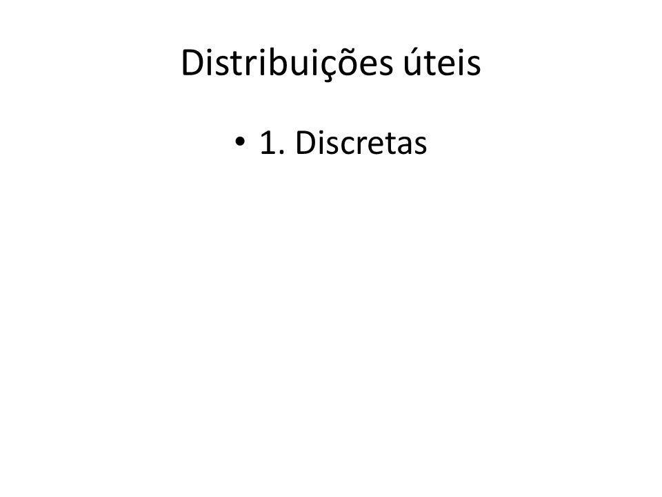 Distribuições úteis 1. Discretas