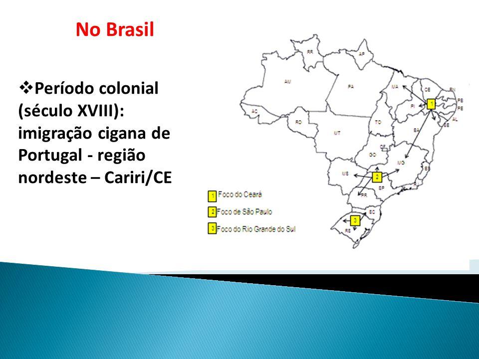 No Brasil Período colonial (século XVIII): imigração cigana de Portugal - região nordeste – Cariri/CE.