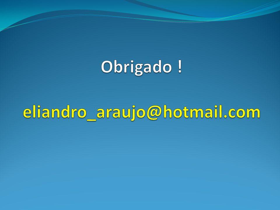 Obrigado ! eliandro_araujo@hotmail.com
