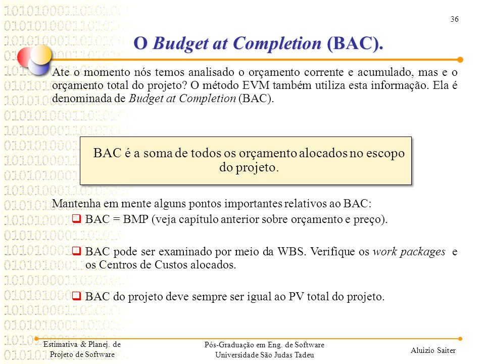 O Budget at Completion (BAC).