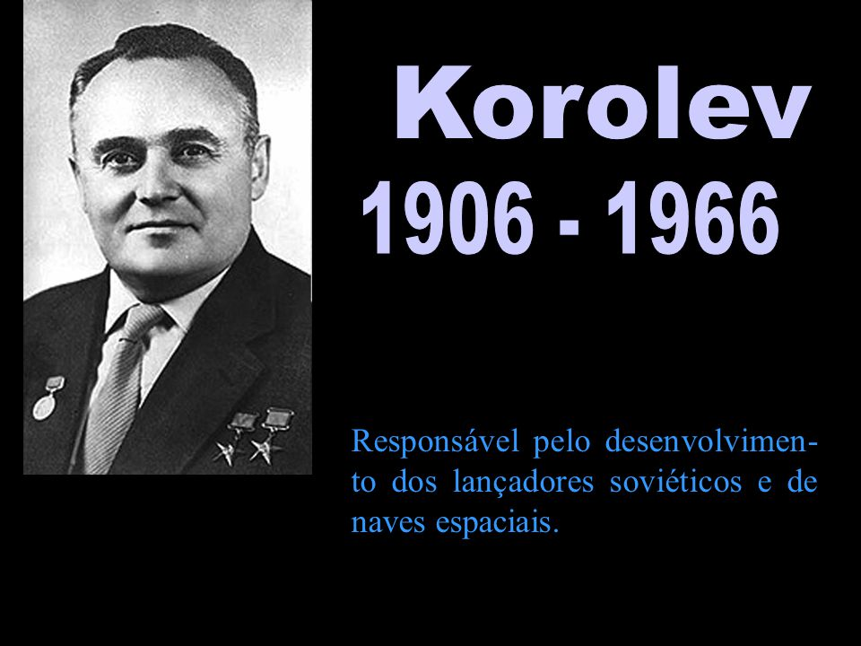 Korolev 1906 - 1966. http://www.aps.org/publications/apsnews/200710/images/korolev_for_web.jpg.