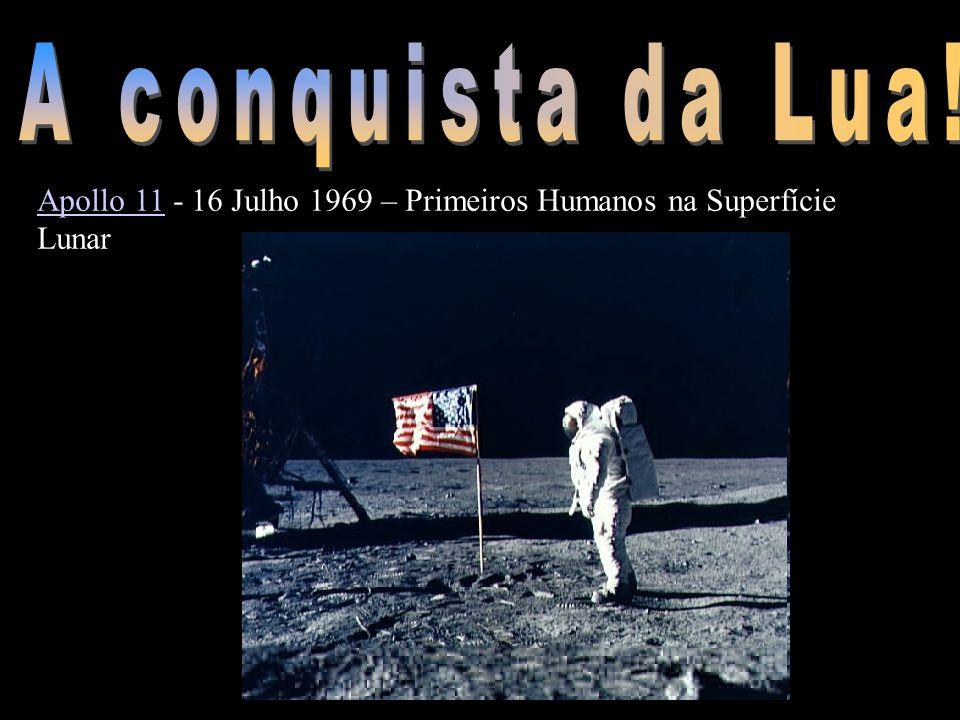 A conquista da Lua! Apollo 11 - 16 Julho 1969 – Primeiros Humanos na Superfície Lunar. http://www.bobthealien.co.uk/19651969.htm.