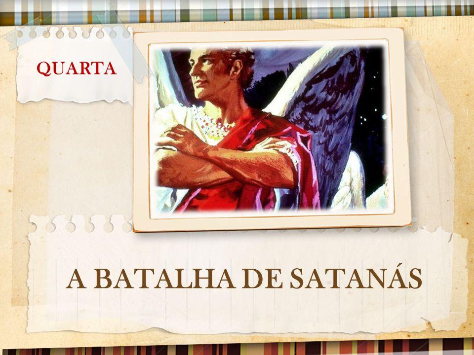 QUARTA A BATALHA DE SATANÁS