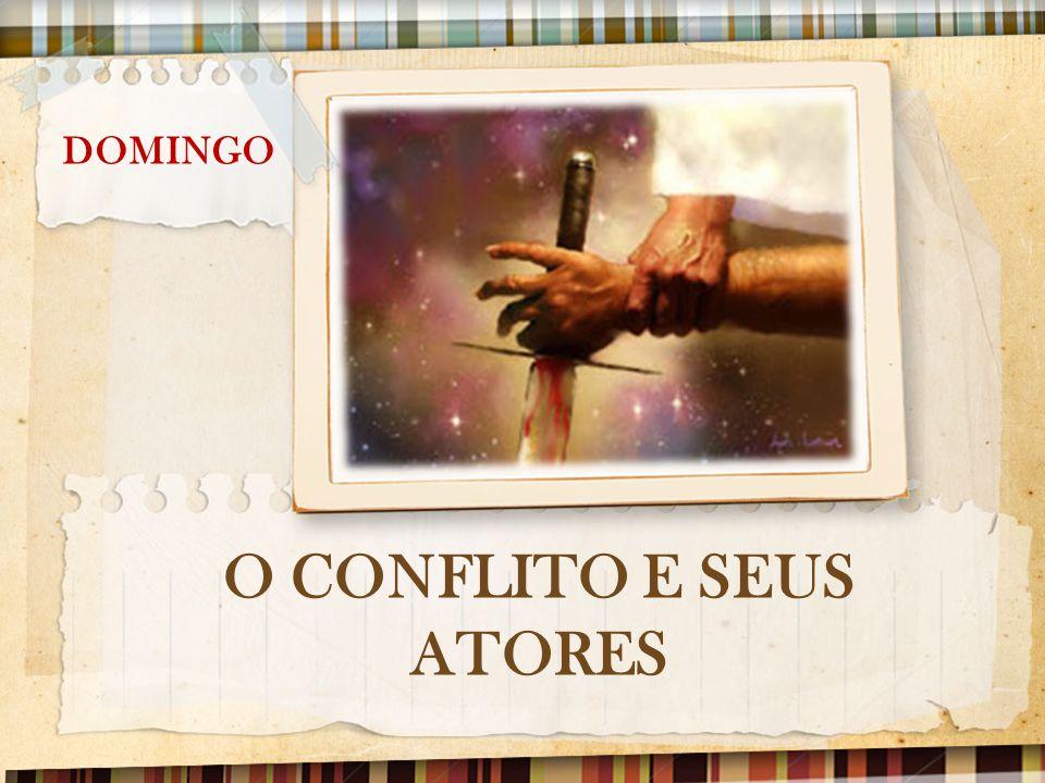 O CONFLITO E SEUS ATORES