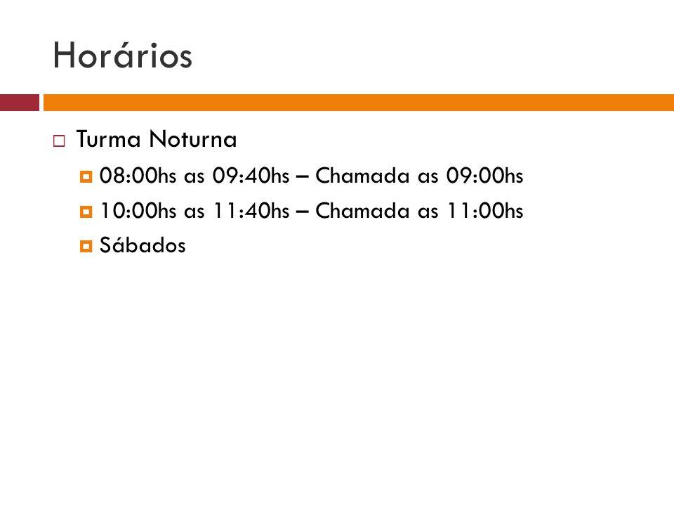 Horários Turma Noturna 08:00hs as 09:40hs – Chamada as 09:00hs