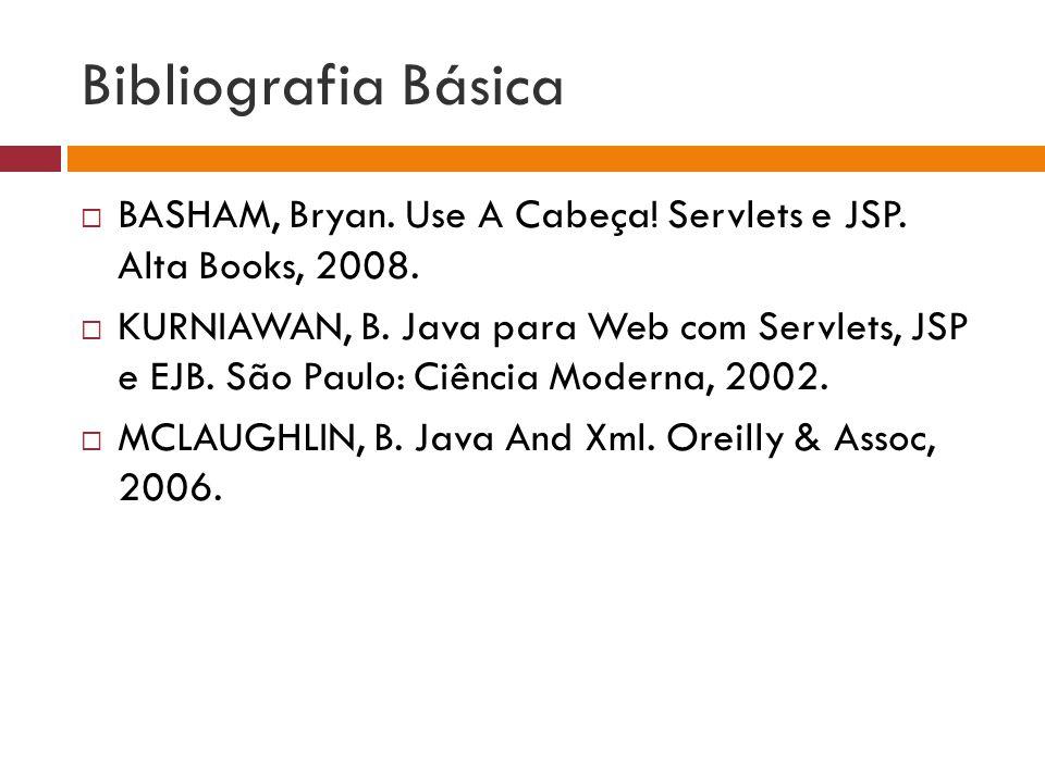 Bibliografia Básica BASHAM, Bryan. Use A Cabeça! Servlets e JSP. Alta Books, 2008.