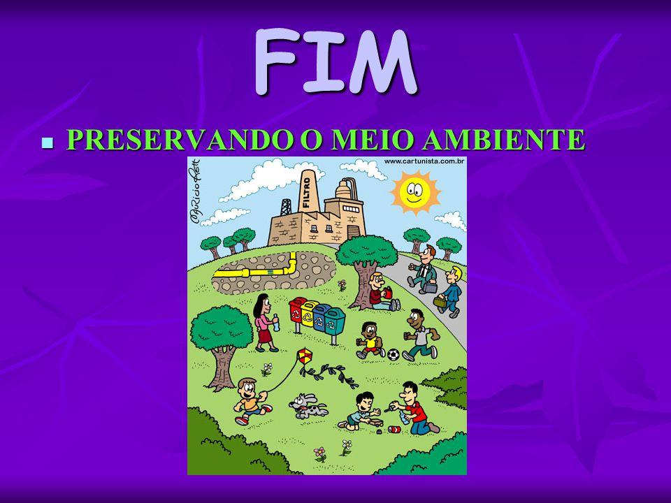 FIM PRESERVANDO O MEIO AMBIENTE