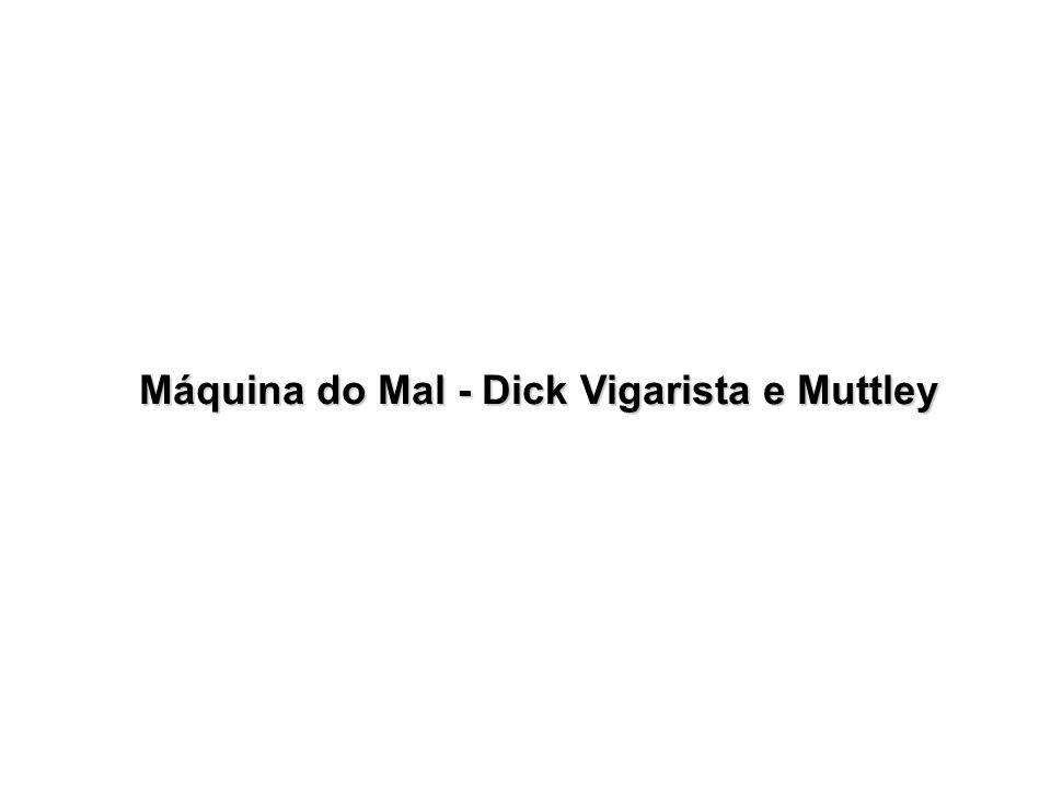 Máquina do Mal - Dick Vigarista e Muttley