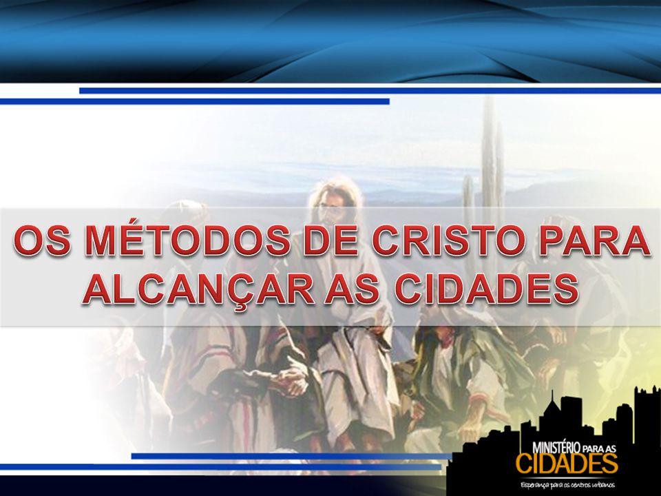 OS MÉTODOS DE CRISTO PARA ALCANÇAR AS CIDADES