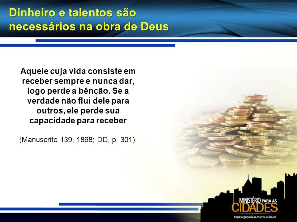 Dinheiro e talentos são necessários na obra de Deus